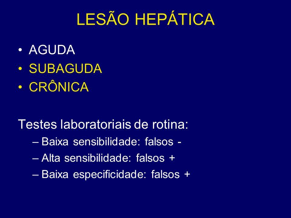 LESÃO HEPÁTICA AGUDA SUBAGUDA CRÔNICA Testes laboratoriais de rotina:
