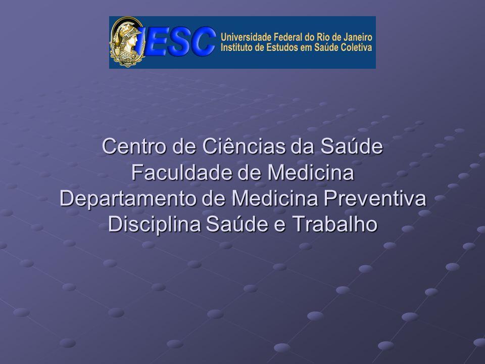 Centro de Ciências da Saúde Faculdade de Medicina Departamento de Medicina Preventiva Disciplina Saúde e Trabalho