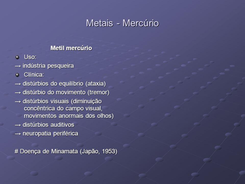 Metais - Mercúrio Metil mercúrio Uso: → indústria pesqueira Clínica:
