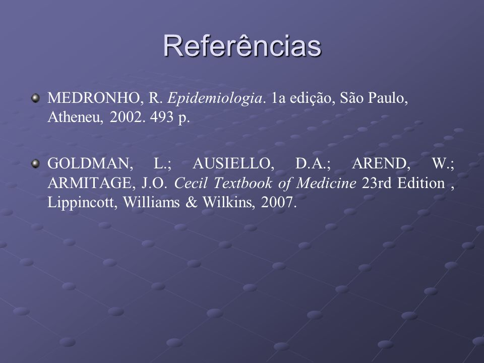 Referências MEDRONHO, R. Epidemiologia. 1a edição, São Paulo, Atheneu, 2002. 493 p.