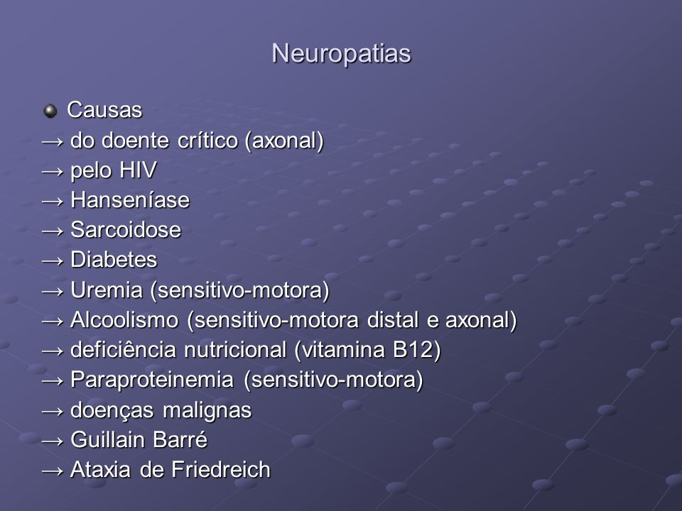 Neuropatias Causas → do doente crítico (axonal) → pelo HIV