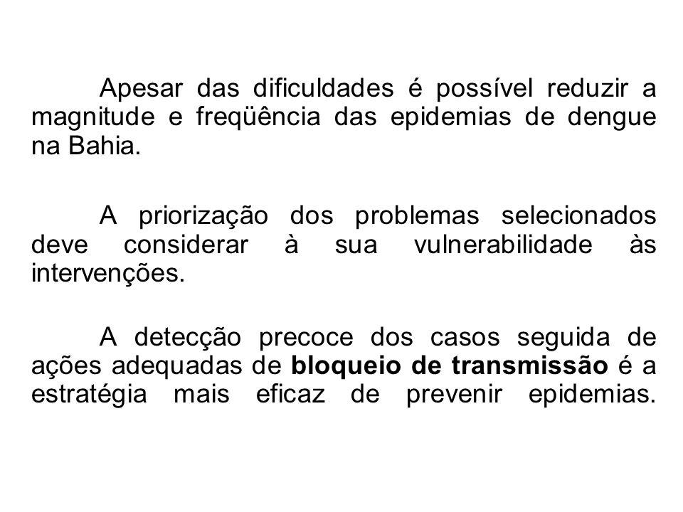 Apesar das dificuldades é possível reduzir a magnitude e freqüência das epidemias de dengue na Bahia.