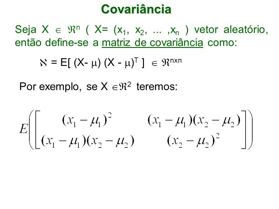 Covariância Seja X  n ( X= (x1, x2, ... ,xn ) vetor aleatório, então define-se a matriz de covariância como: