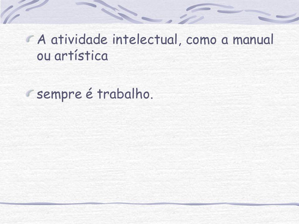 A atividade intelectual, como a manual ou artística