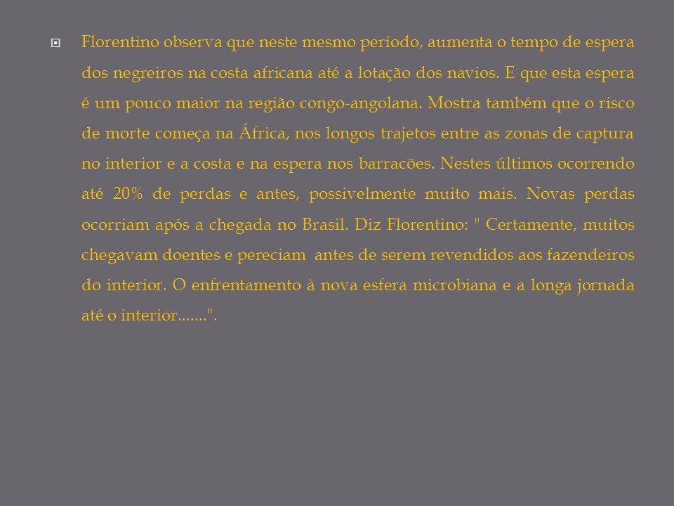 Florentino observa que neste mesmo período, aumenta o tempo de espera dos negreiros na costa africana até a lotação dos navios.