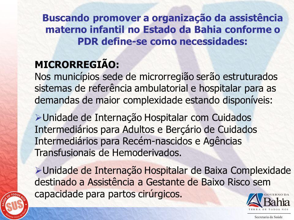 Buscando promover a organização da assistência materno infantil no Estado da Bahia conforme o PDR define-se como necessidades: