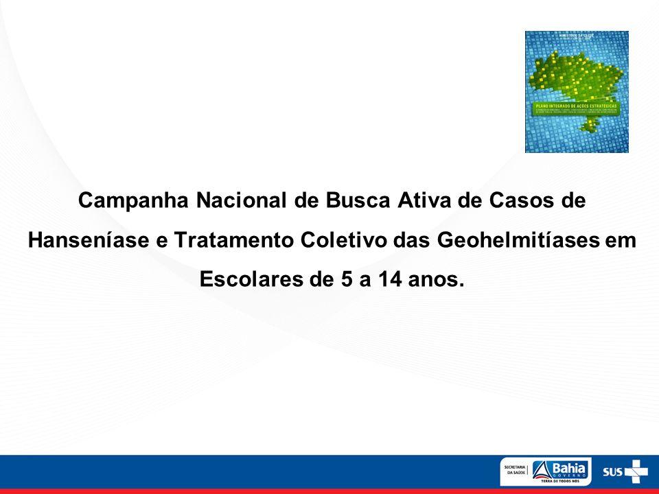 Campanha Nacional de Busca Ativa de Casos de Hanseníase e Tratamento Coletivo das Geohelmitíases em Escolares de 5 a 14 anos.