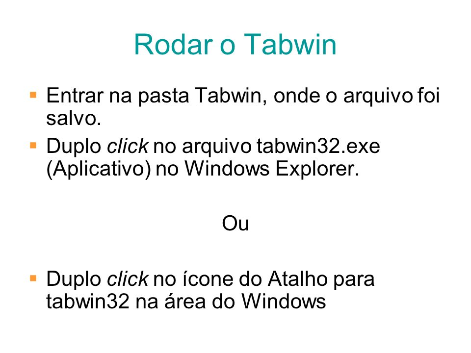 Rodar o Tabwin Entrar na pasta Tabwin, onde o arquivo foi salvo.