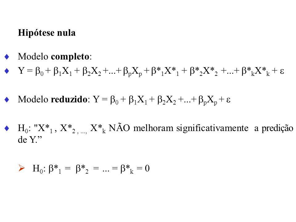 Hipótese nulaModelo completo: Y = 0 + 1X1 + 2X2 +...+ pXp + *1X*1 + *2X*2 +...+ *kX*k + 