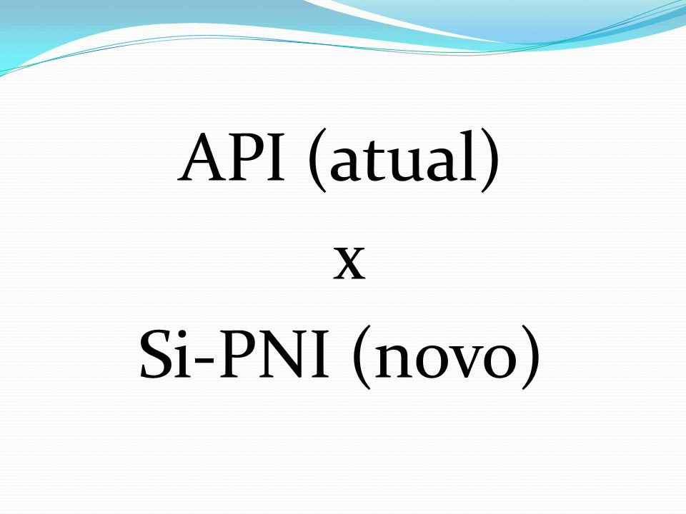 API (atual) x Si-PNI (novo)