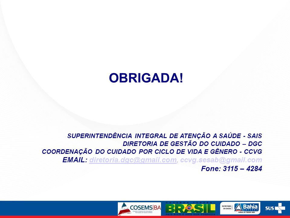 OBRIGADA! EMAIL: diretoria.dgc@gmail.com, ccvg.sesab@gmail.com