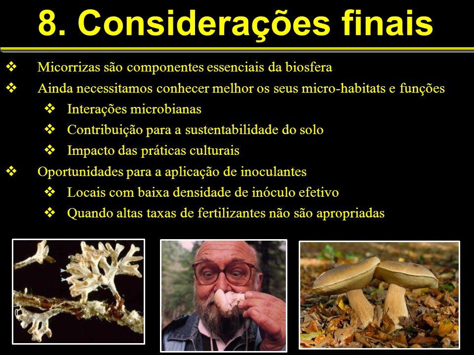 8. Considerações finais Micorrizas são componentes essenciais da biosfera. Ainda necessitamos conhecer melhor os seus micro-habitats e funções.