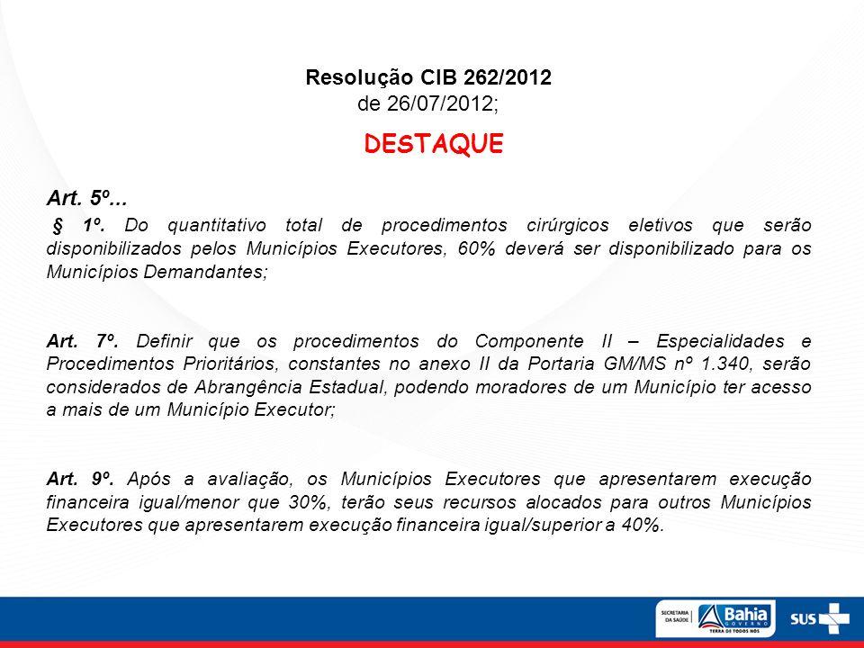DESTAQUE Resolução CIB 262/2012 de 26/07/2012; Art. 5º...