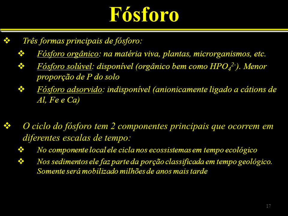 Fósforo Três formas principais de fósforo: Fósforo orgânico: na matéria viva, plantas, microrganismos, etc.