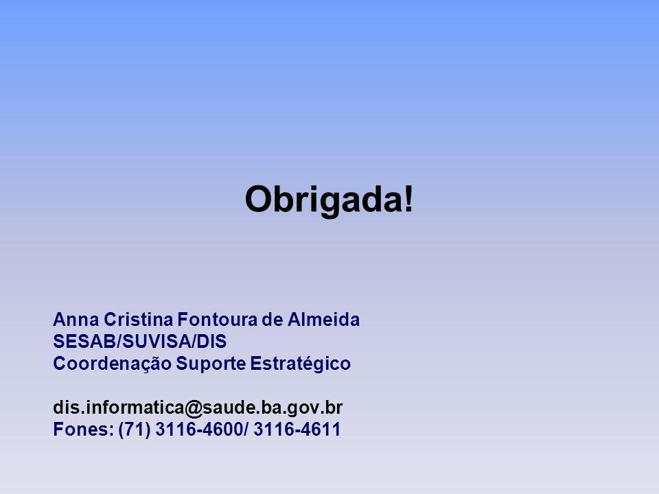 Obrigada! Anna Cristina Fontoura de Almeida SESAB/SUVISA/DIS