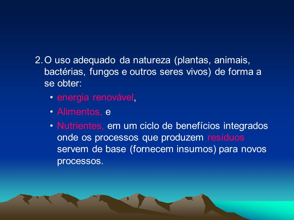 O uso adequado da natureza (plantas, animais, bactérias, fungos e outros seres vivos) de forma a se obter: