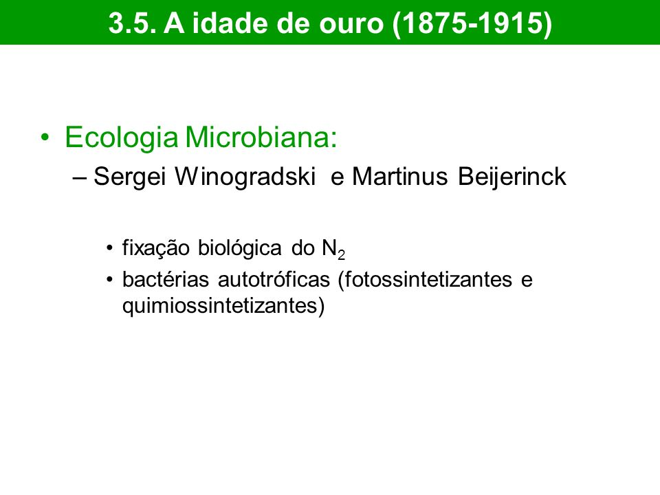 3.5. A idade de ouro (1875-1915) Ecologia Microbiana: