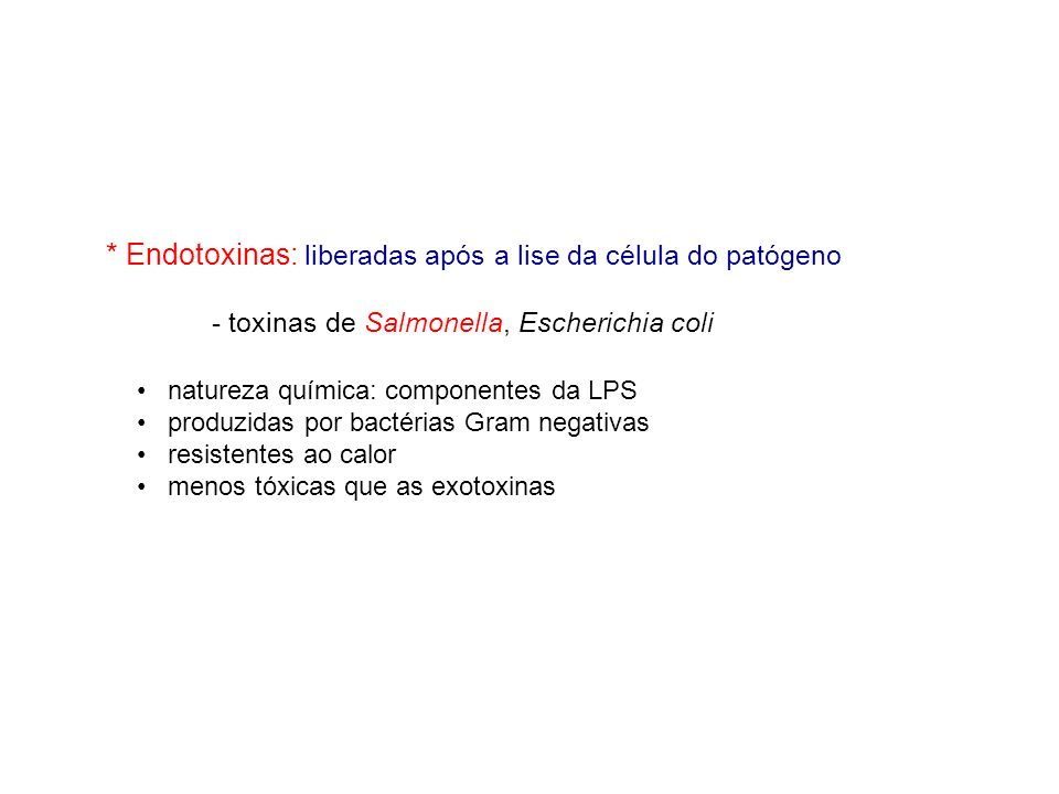 * Endotoxinas: liberadas após a lise da célula do patógeno