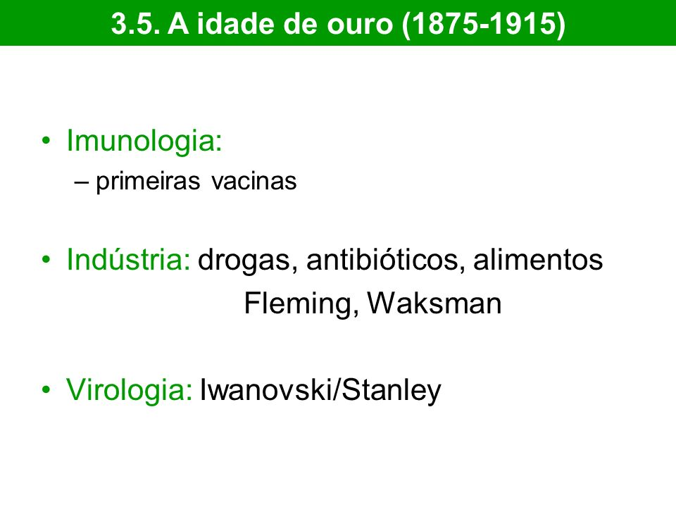 Indústria: drogas, antibióticos, alimentos Fleming, Waksman