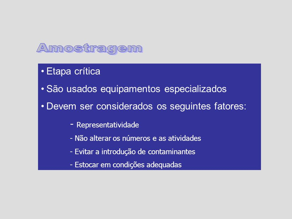 Amostragem Etapa crítica São usados equipamentos especializados