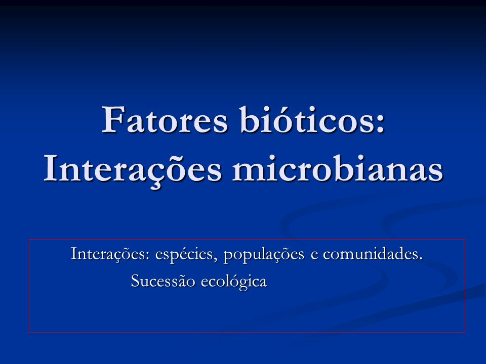 Fatores bióticos: Interações microbianas