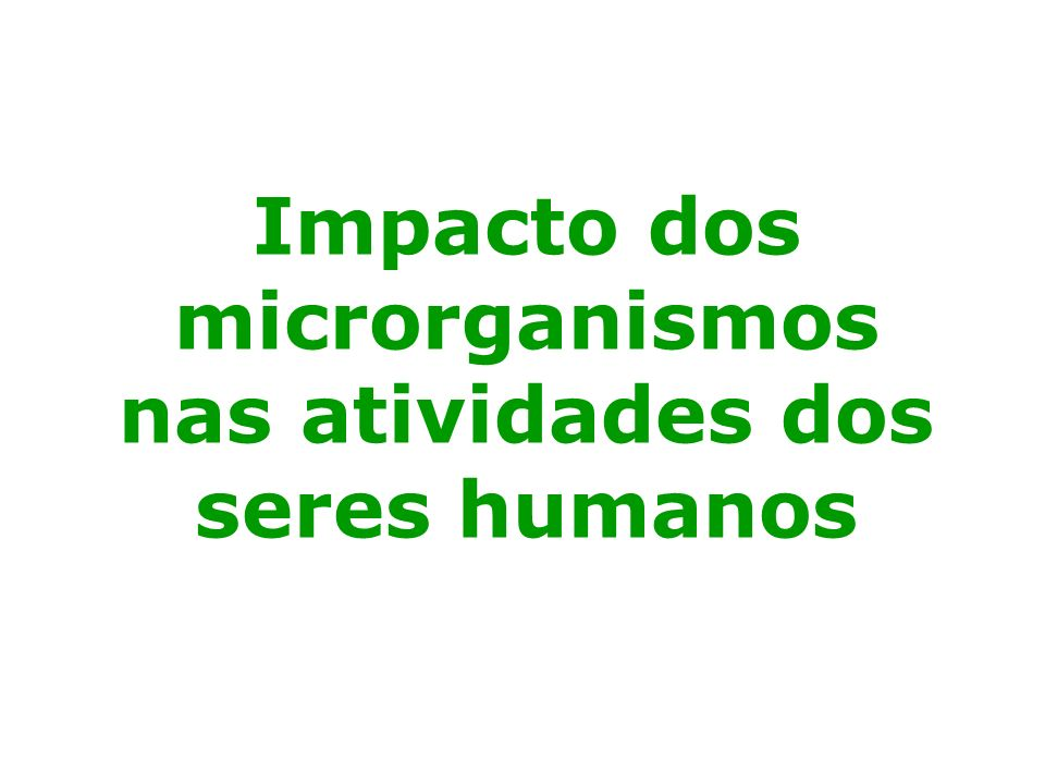 Impacto dos microrganismos nas atividades dos seres humanos