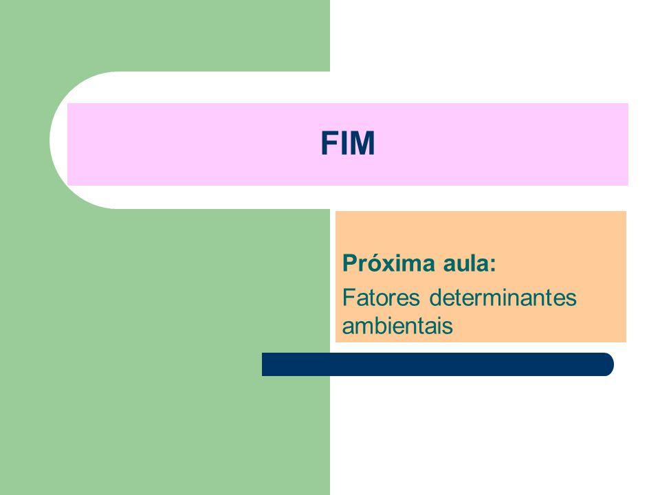 Próxima aula: Fatores determinantes ambientais