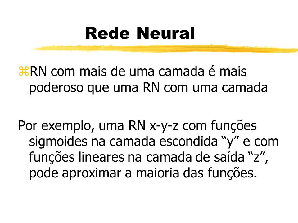 Rede Neural RN com mais de uma camada é mais poderoso que uma RN com uma camada.