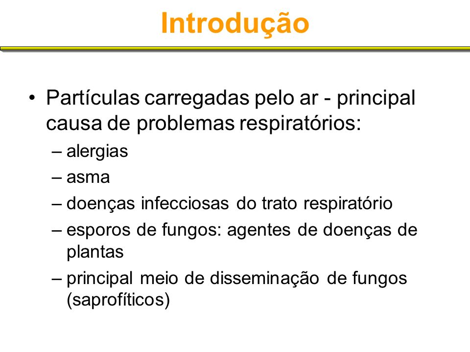 Introdução Partículas carregadas pelo ar - principal causa de problemas respiratórios: alergias. asma.