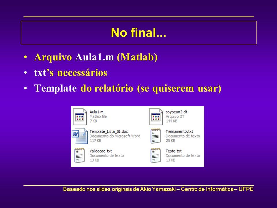 No final... Arquivo Aula1.m (Matlab) txt's necessários