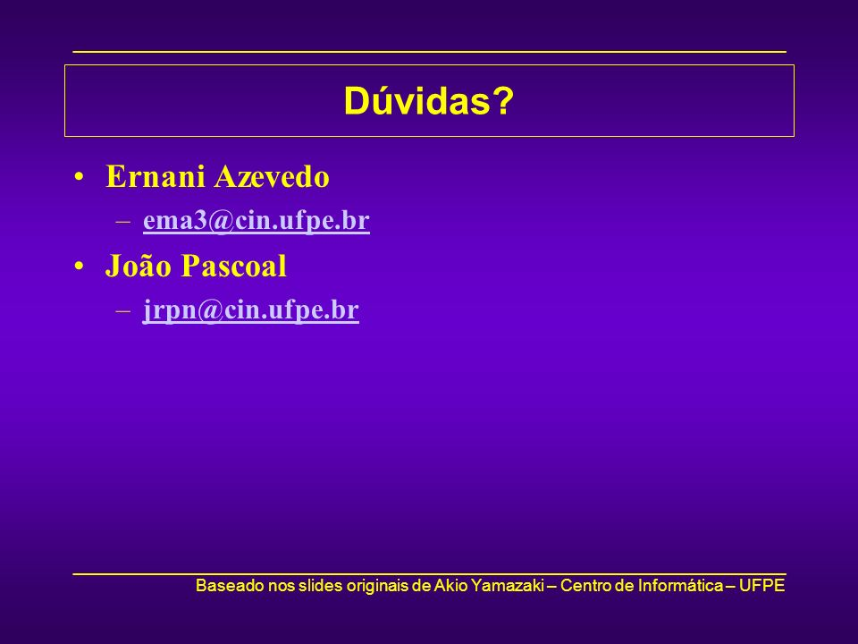 Dúvidas Ernani Azevedo ema3@cin.ufpe.br João Pascoal jrpn@cin.ufpe.br