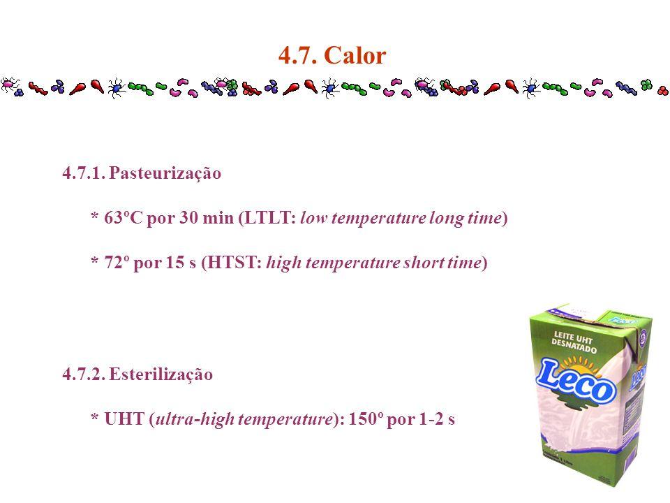 4.7. Calor4.7.1. Pasteurização. * 63ºC por 30 min (LTLT: low temperature long time) * 72º por 15 s (HTST: high temperature short time)