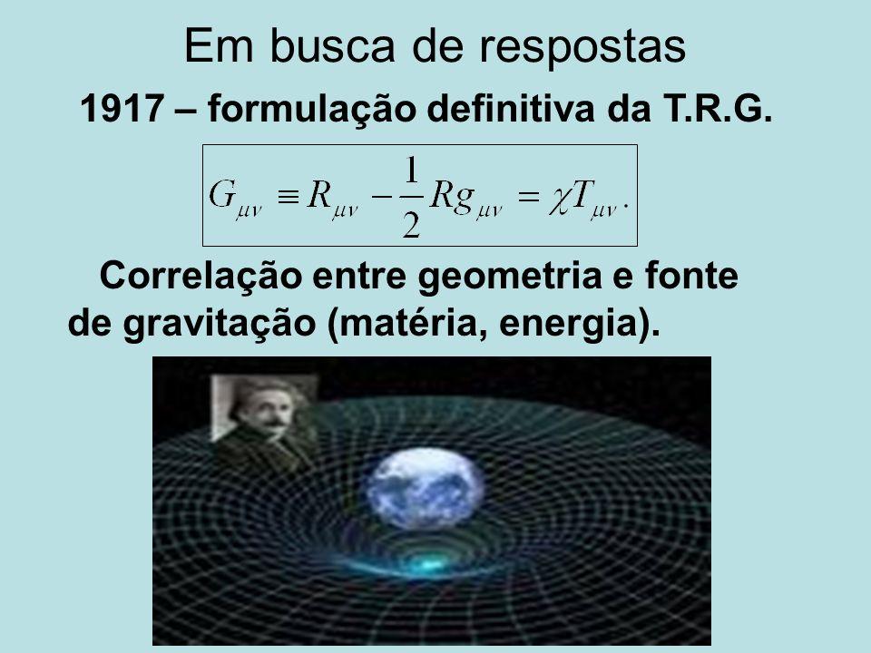 Em busca de respostas 1917 – formulação definitiva da T.R.G.