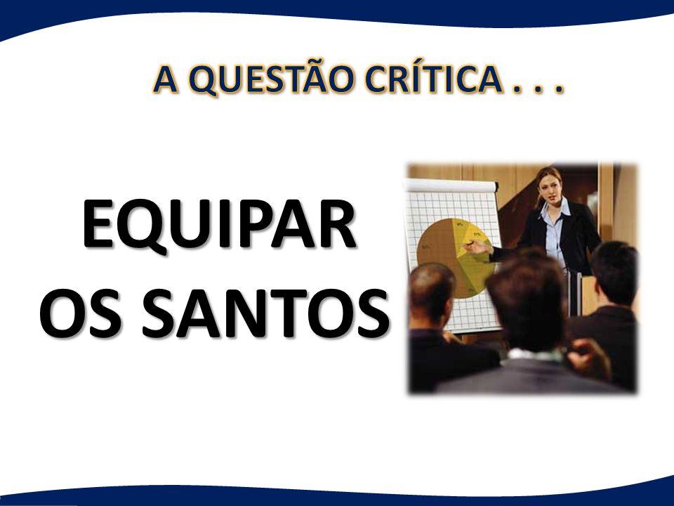 A QUESTÃO CRÍTICA . . . EQUIPAR OS SANTOS