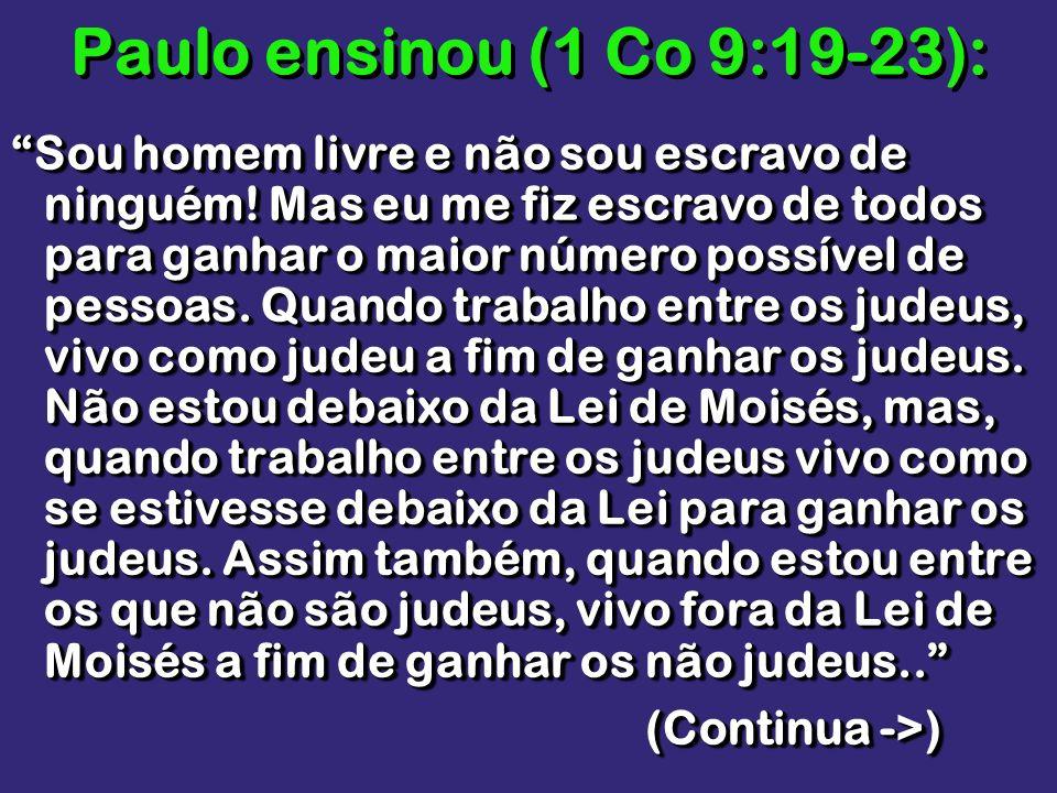 Paulo ensinou (1 Co 9:19-23):