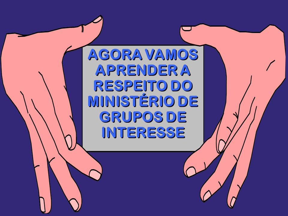 AGORA VAMOS APRENDER A RESPEITO DO MINISTÉRIO DE GRUPOS DE INTERESSE
