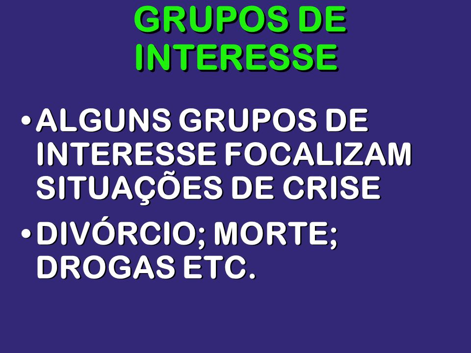 GRUPOS DE INTERESSEALGUNS GRUPOS DE INTERESSE FOCALIZAM SITUAÇÕES DE CRISE.