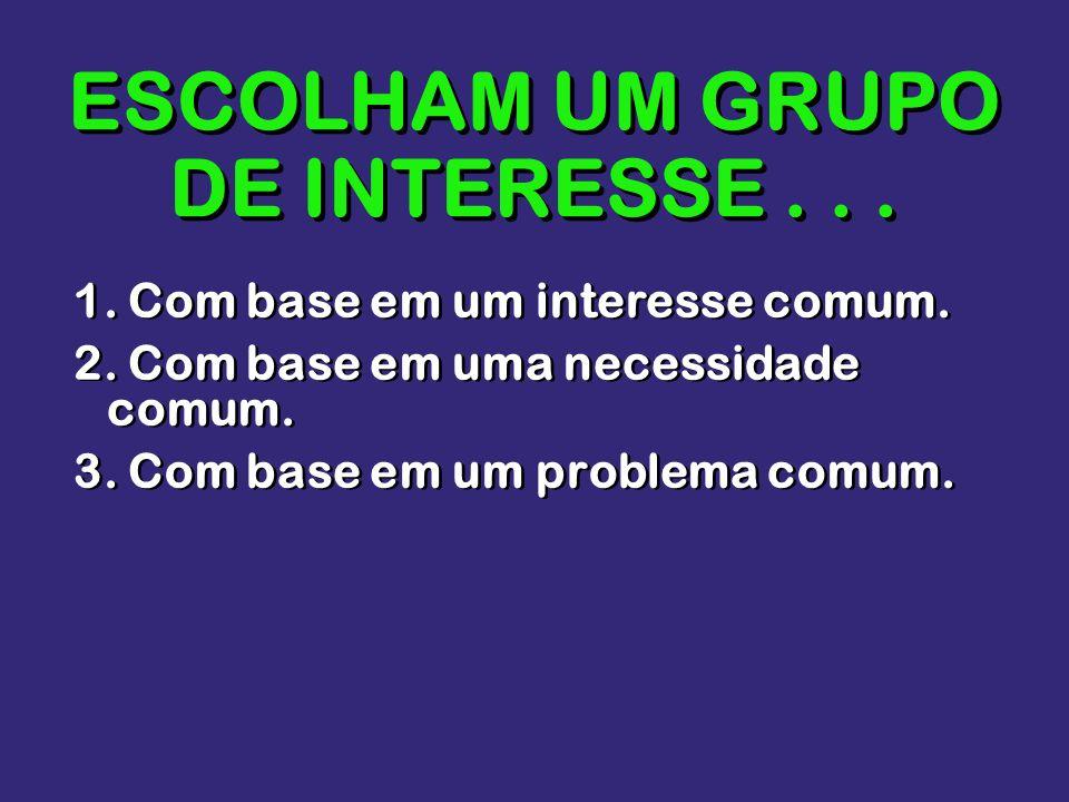 ESCOLHAM UM GRUPO DE INTERESSE . . .
