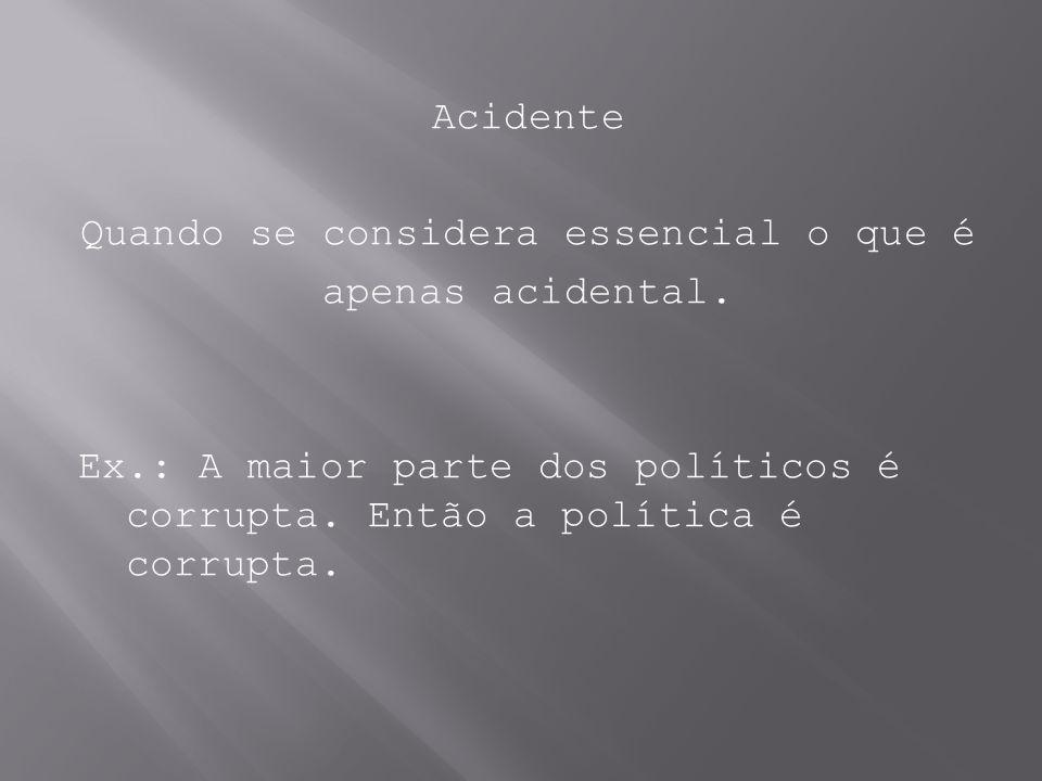 Acidente Quando se considera essencial o que é apenas acidental. Ex