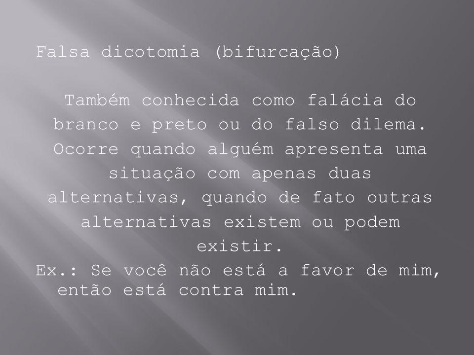 Falsa dicotomia (bifurcação) Também conhecida como falácia do branco e preto ou do falso dilema.