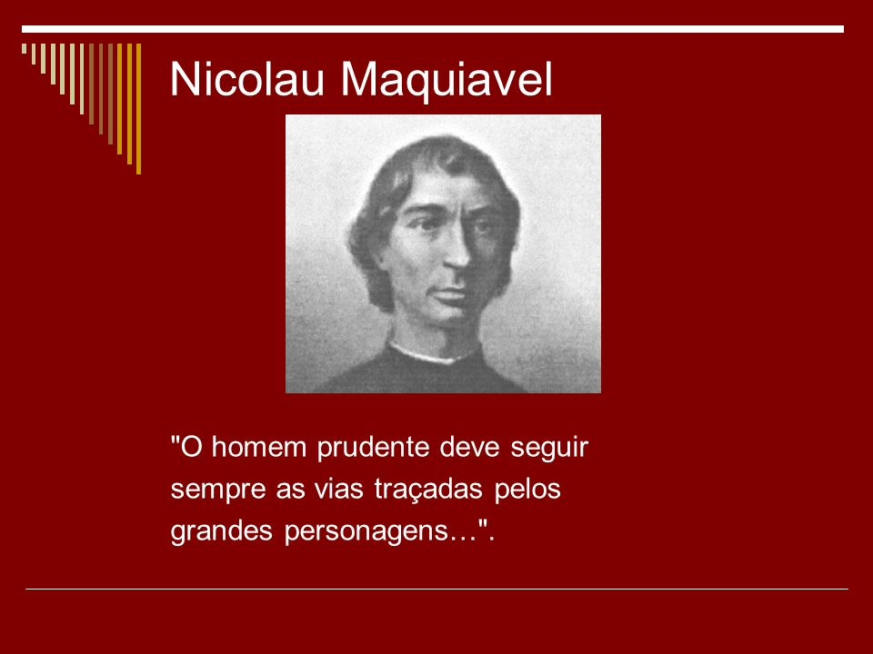 Nicolau Maquiavel O homem prudente deve seguir