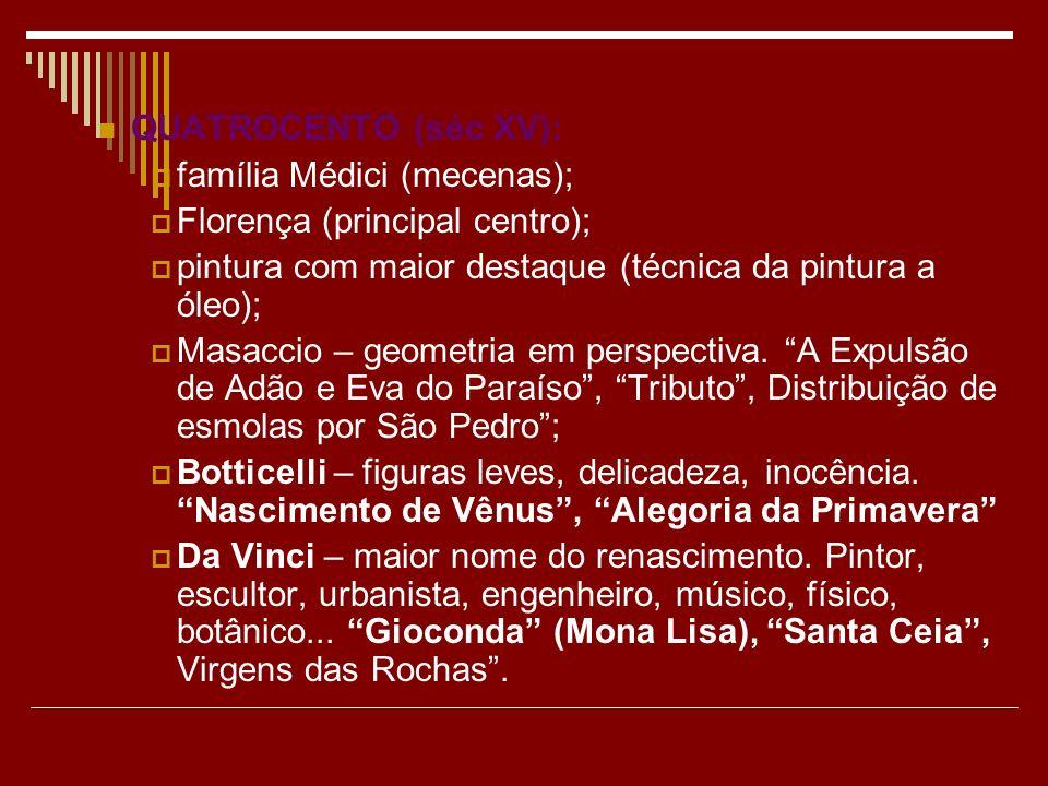 QUATROCENTO (séc XV):família Médici (mecenas); Florença (principal centro); pintura com maior destaque (técnica da pintura a óleo);