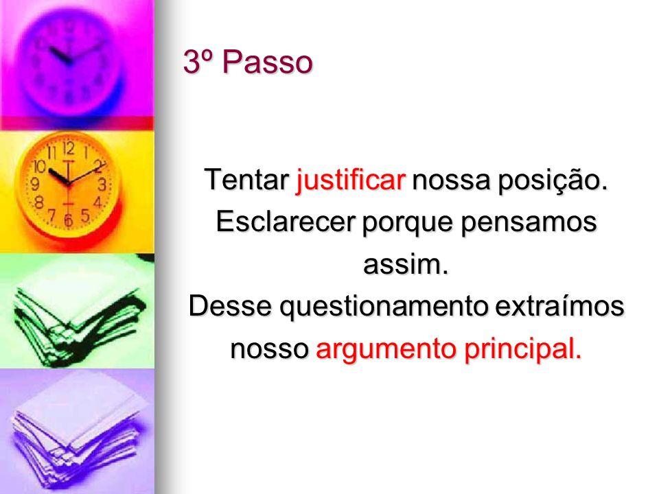 3º Passo Tentar justificar nossa posição. Esclarecer porque pensamos