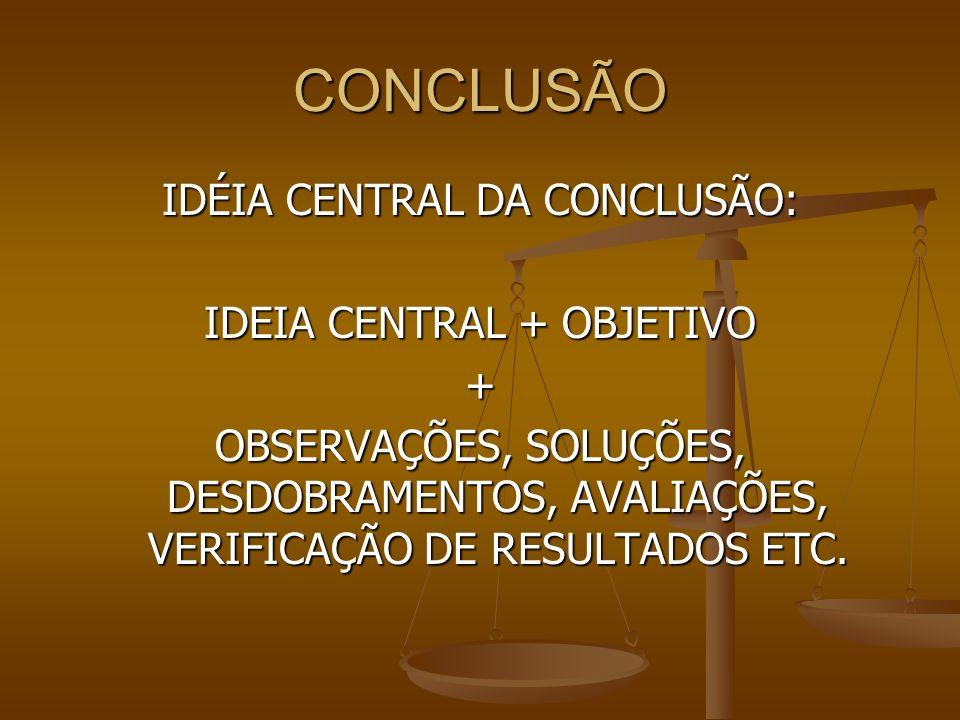 CONCLUSÃO IDÉIA CENTRAL DA CONCLUSÃO: IDEIA CENTRAL + OBJETIVO +