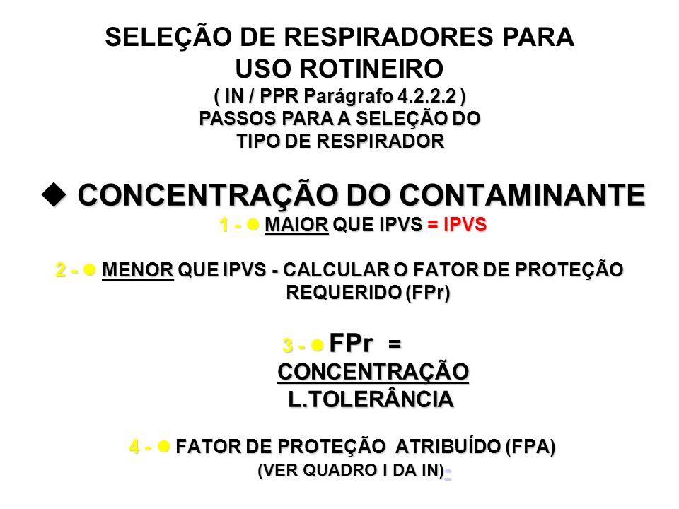 SELEÇÃO DE RESPIRADORES PARA USO ROTINEIRO ( IN / PPR Parágrafo 4.2.2.2 ) PASSOS PARA A SELEÇÃO DO TIPO DE RESPIRADOR