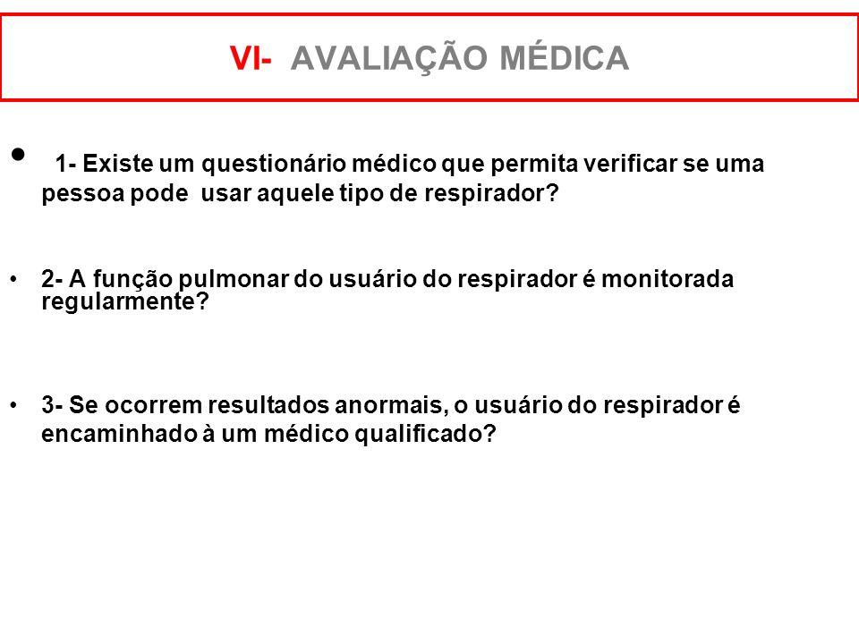 VI- AVALIAÇÃO MÉDICA 1- Existe um questionário médico que permita verificar se uma pessoa pode usar aquele tipo de respirador