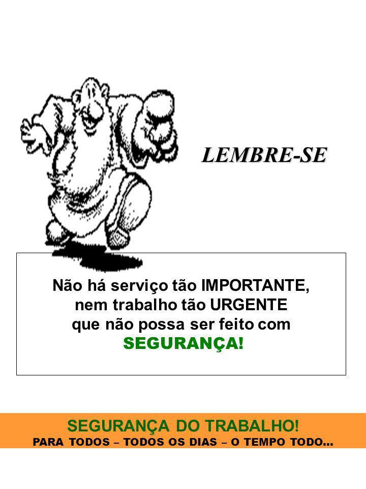 LEMBRE-SE Não há serviço tão IMPORTANTE, nem trabalho tão URGENTE