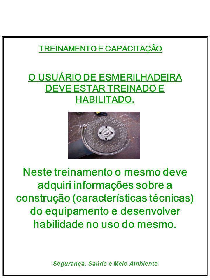 TREINAMENTO E CAPACITAÇÃO. O USUÁRIO DE ESMERILHADEIRA DEVE ESTAR TREINADO E HABILITADO.