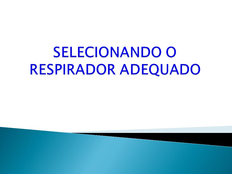 SELECIONANDO O RESPIRADOR ADEQUADO