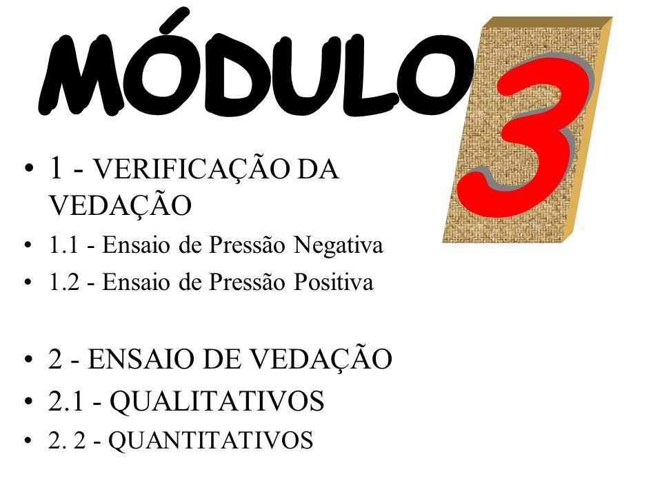 3 MÓDULO 1 - VERIFICAÇÃO DA VEDAÇÃO 2 - ENSAIO DE VEDAÇÃO